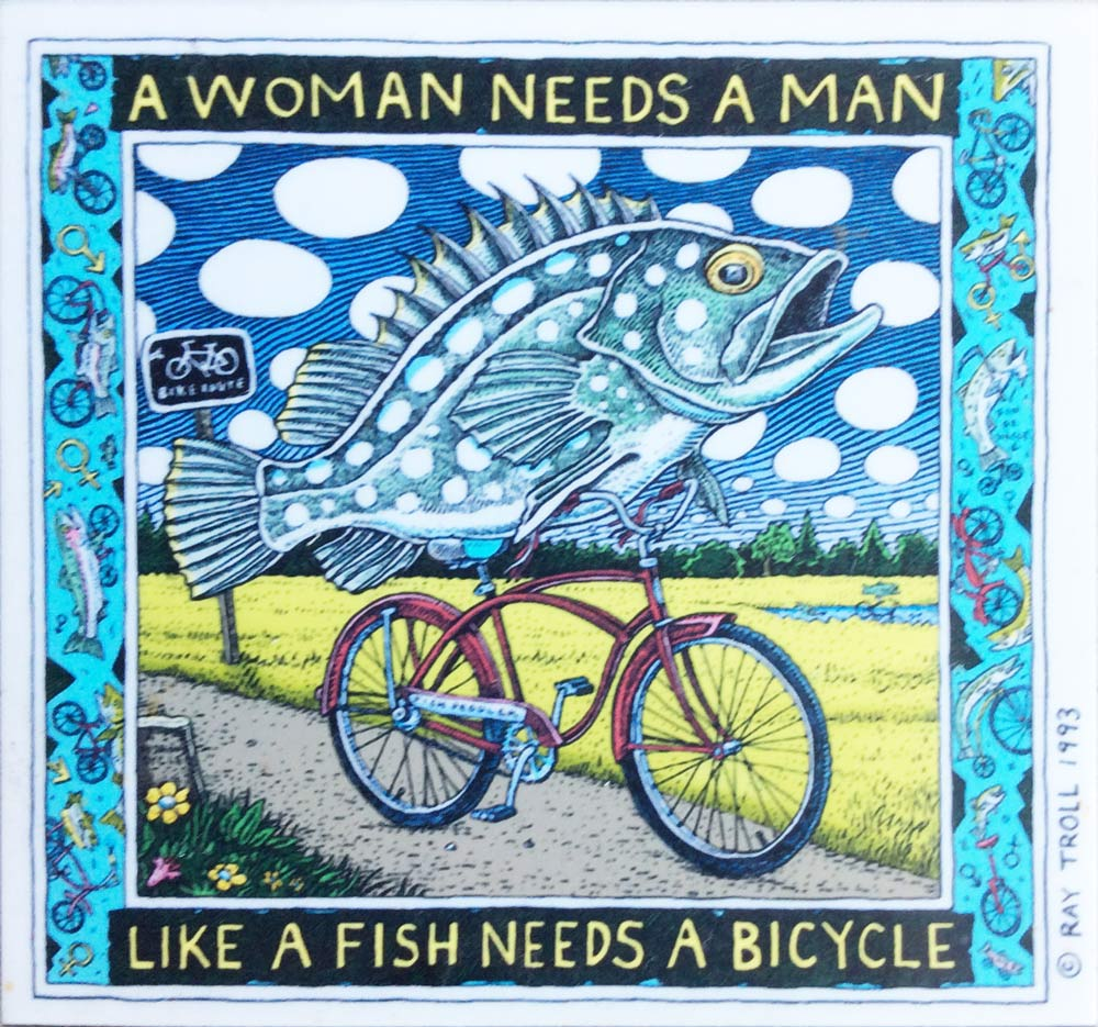Kunst, A woman needs a man like a fish needs a bicycle